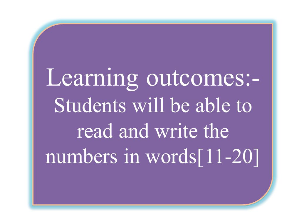 Students will be able to read and write the numbers in words[11-20]